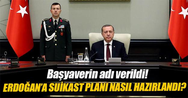 Erdoğan'a suikast planı nasıl hazırlandı?