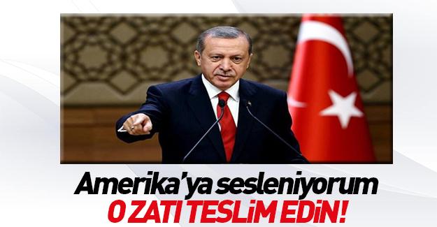 Erdoğan'dan Amerika'ya: O zatı teslim edin