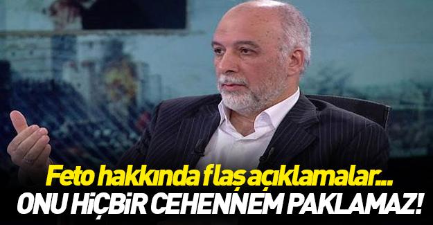 Erdoğan: Gülen'i hiçbir cehennem paklamaz!