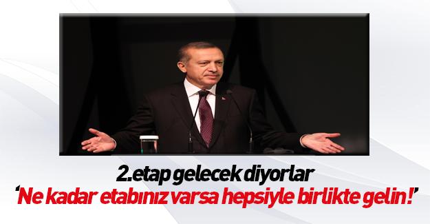 Erdoğan meydan okudu! Bütün etaplarınızla gelin!