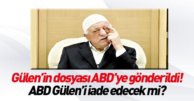 Gülen'in iade dosyası ABD'ye gönderildi