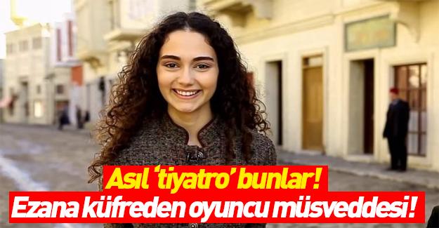 Oyuncu Umay Anadolu Kaboğlu ezana küfretti