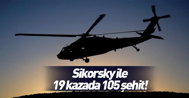 Sikorsky kazalarında 105 asker şehit oldu