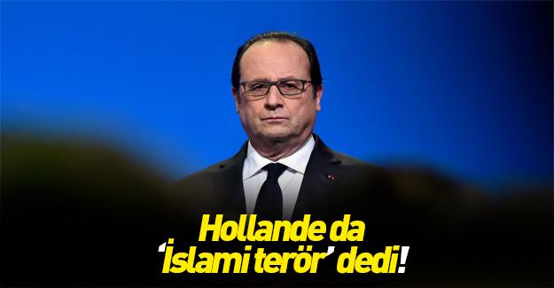 Trump'ın ardından Hollande da İslami terör dedi