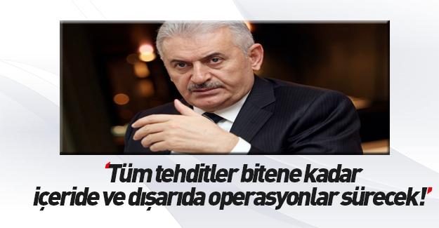 Başbakan Yıldırım: Operasyonlar sürecek