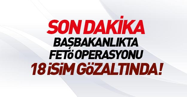 Başbakanlık'ta FETÖ operasyonu!