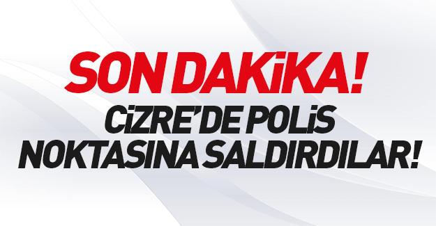 Cizre'de polis noktasına saldırı!