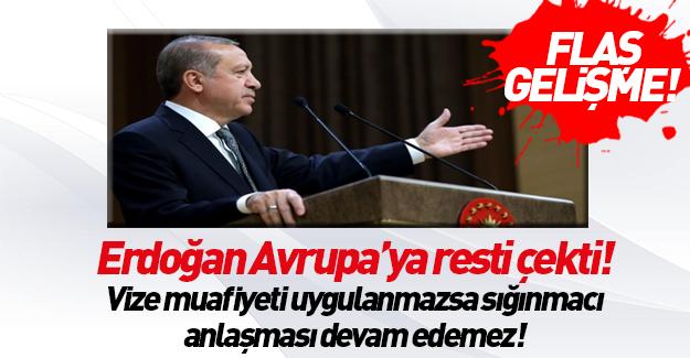 Cumhurbaşkanı Erdoğan Avrupa'ya resti çekti!