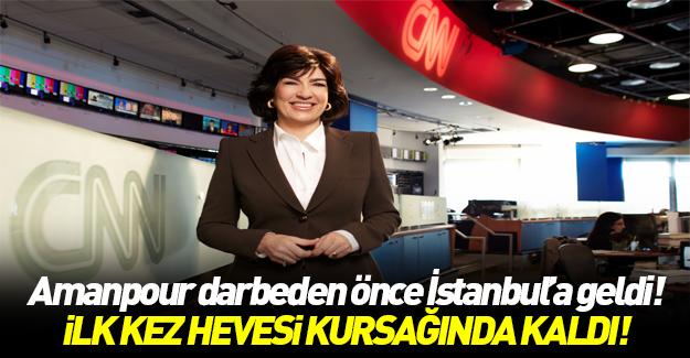 Darbeden 2 gün önce CNN - Amanpour İstanbul'daydı