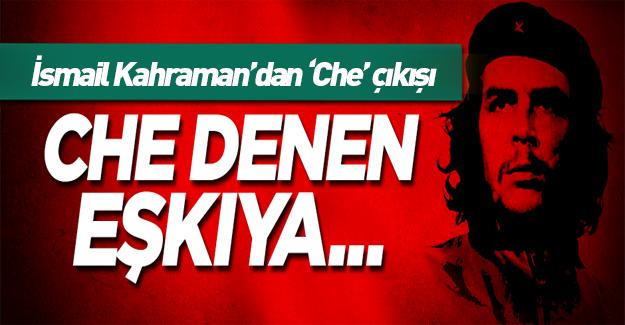 İsmail Kahraman: Che denen eşkıya benim liseli gencimin yakasında olamaz