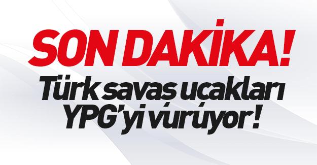 Türk savaş uçakları YPG'yi vurdu