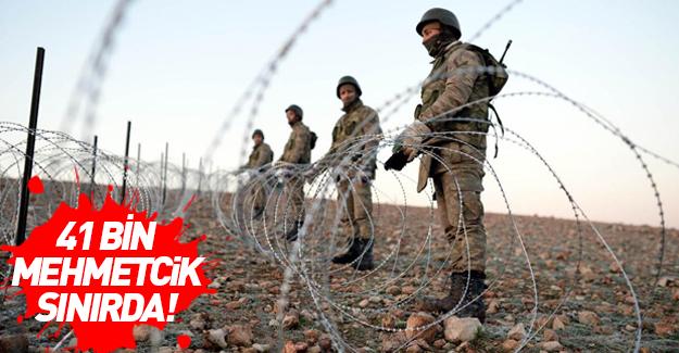 41 bin Mehmetçik Suriye sınırında hazır bekliyor