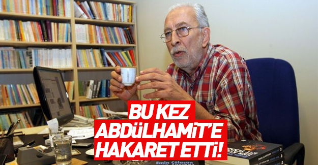 Emin Çölaşan'dan Abdülhamid'e çok ağır hakaretler