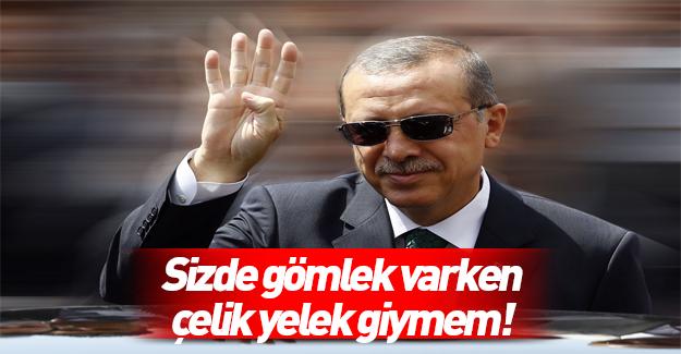 Erdoğan: Sizde gömlek varken çelik yelek giymem