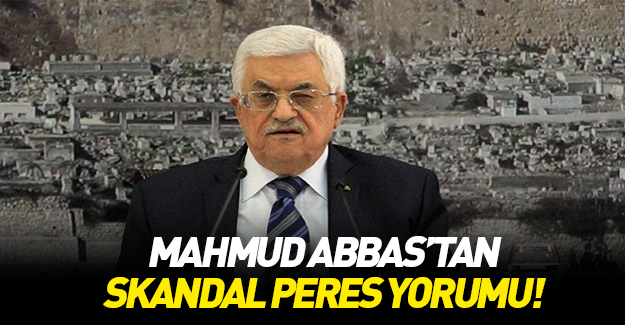Mahmud Abbas'tan skandal Peres açıklaması!