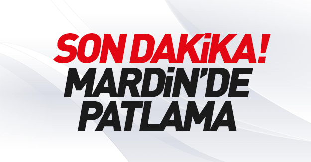 Mardin'de patlama: Ambulanslar sevk ediliyor!