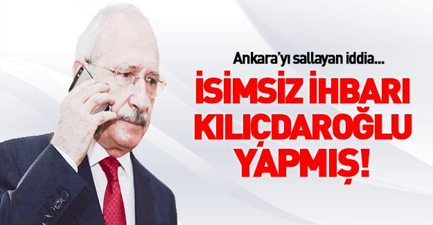 O ihbarı Kemal Kılıçdaroğlu yapmış