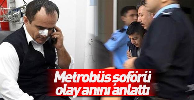 Saldırıya uğrayan metrobüs şoförü o anları anlattı!