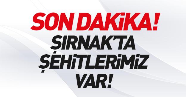 Şırnak'ta çatışma: Şehitlerimiz var!