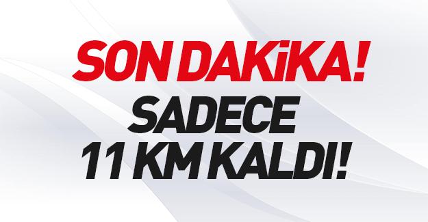 Türk askeri oraya konuşlandı: 11 km kaldı!