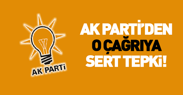 AK Parti'den o çağrıya sert tepki!