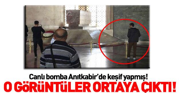 Canlı bomba Anıtkabir'de böyle keşif yapmış!
