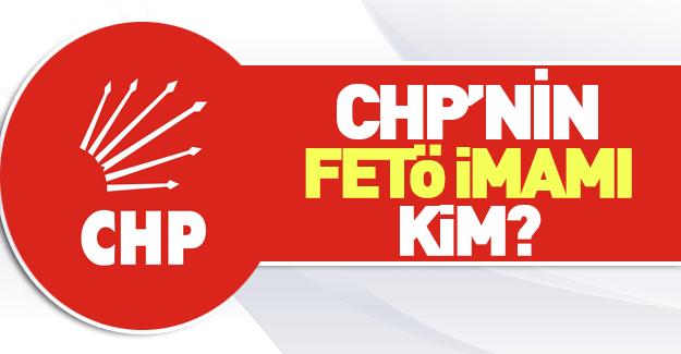 CHP'nin FETÖ imamı kim?