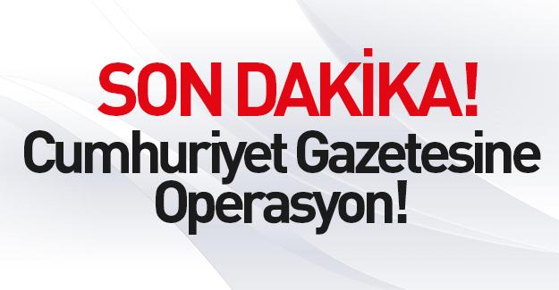 Cumhuriyet gazetesine operasyon