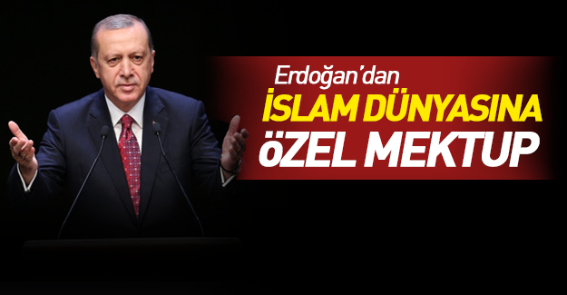 Erdoğan'dan İslam dünyasına özel mektup!
