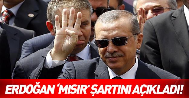 Erdoğan'dan Mısır şartı