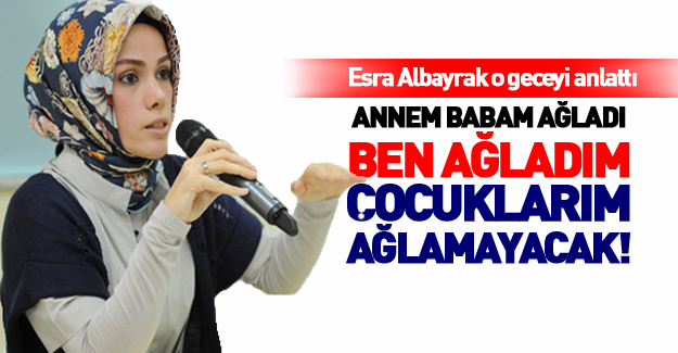 Esra Albayrak o geceyi anlattı