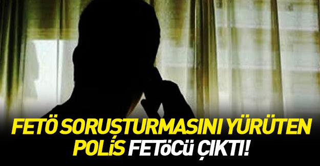 FETÖ soruşturmasını yürüten polise FETÖ gözaltısı