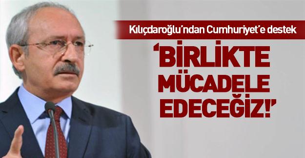 Kılıçdaroğlu'ndan Cumhuriyet'e destek