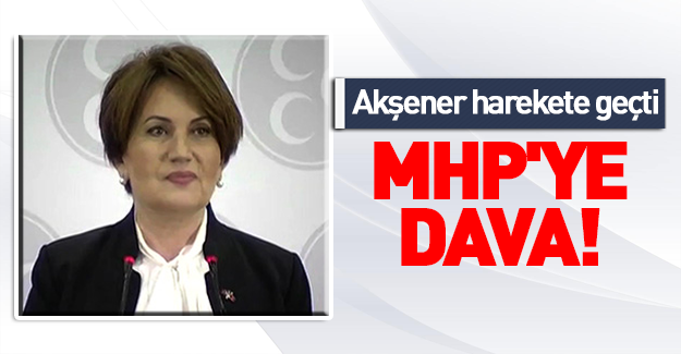 Meral Akşener mahkemeye başvurdu!
