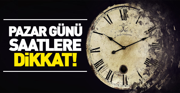 Pazar günü saatlere dikkat!