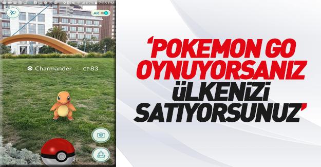 Pokemon Go oynuyorsunuz, ülkenizi satıyorsunuz!