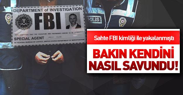 Sahte 'FBI' kimliğiyle yakalanan FETÖ'cüden garip savunma!