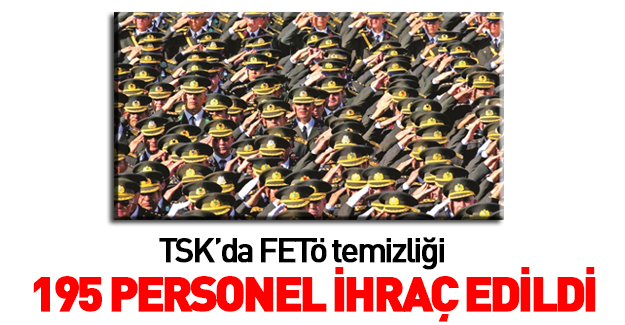 TSK'da FETÖ temizliği!