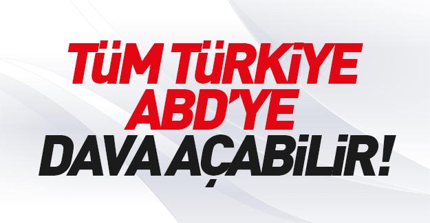 Tüm Türkiye ABD'ye dava açabilir? Nasıl mı?