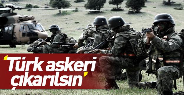Türk askerinin çıkarılması için karar aldılar