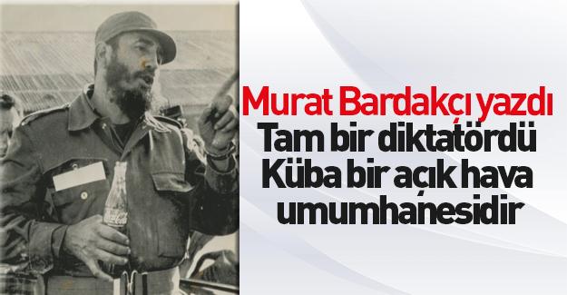 Bardakçı diktatör Fidel'i yazdı!