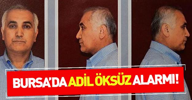 Bursa'da Adil Öksüz alarmı!