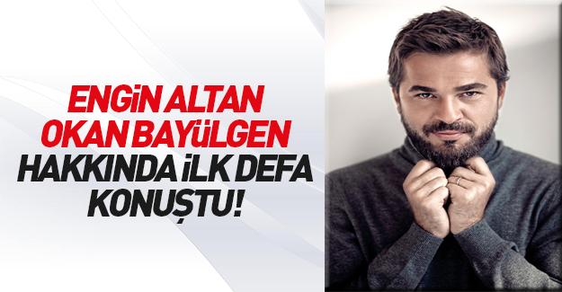 Engin Altan ilk defa konuştu!