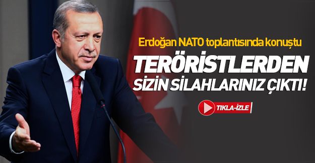 Erdoğan NATO'yu uyardı: Teröristlerden sizin silahlarınız çıktı!