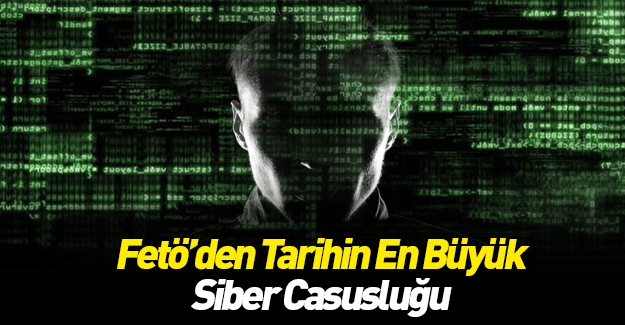 FETÖ'den tarihin en büyük siber casusluğu