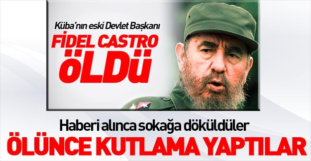 Fidel Castro'nun ölümünü kutladılar
