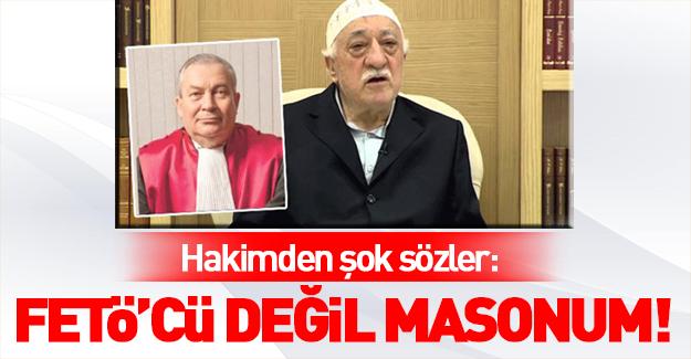 Hakimden şok sözler: FETÖ'cü değil masonum!