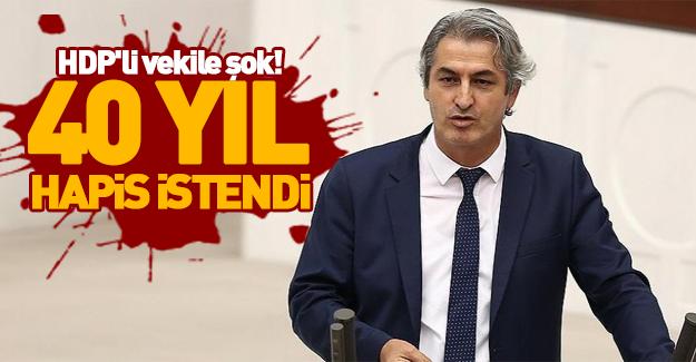 HDP'li vekil'e 40 yıl hapis istemi!