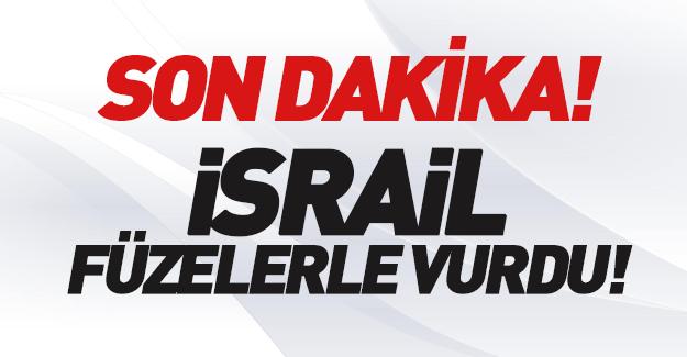 İsrail füzelerle vurdu!