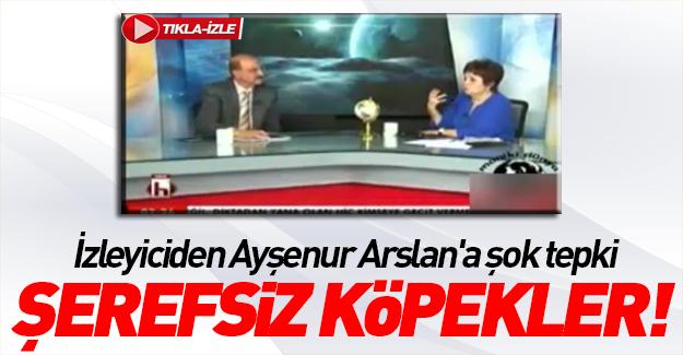 İzleyiciden Ayşenur Arslan'a şok tepki: Şerefsiz köpekler!